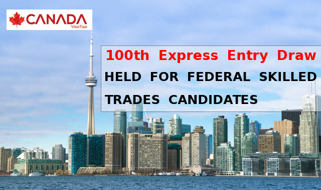 100th EXPRESS ENTRY DRAW HELD FOR FEDERAL SKILLED TRADES CANDIDATES