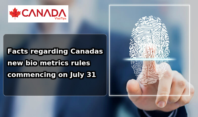 Facts-regarding-Canadas-new-bio-metrics-rules-commencing-on-July-31