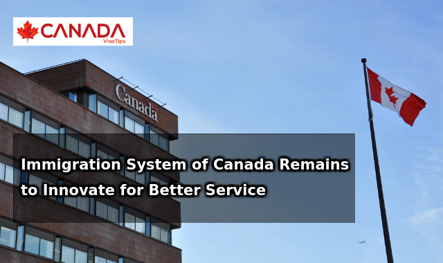 Immigration System of Canada Remains to Innovate for Better Service