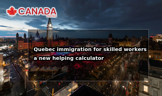 Quebec immigration for skilled workers – a new helping calculator
