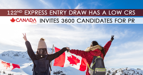 122nd EXPRESS ENTRY DRAW HAS A LOW CRS INVITES 3600 CANDIDATES FOR PR
